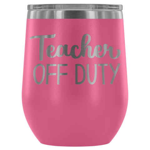 Teacher Off Duty - Wine Tumbler