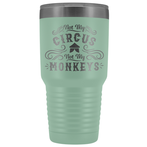 Not My Circus - 30 oz. Tumbler