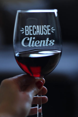 Because Clients 16.5 oz wine glass