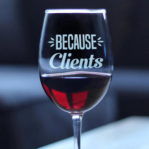 Because Clients Stemmed Wine Glass