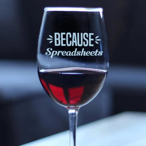 Because Spreadsheets - 16.5 Ounce Stem Wine Glass