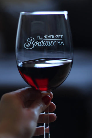 Image of I'll Never Get Bordeaux Ya - 16.5 Ounce Stem Wine Glass