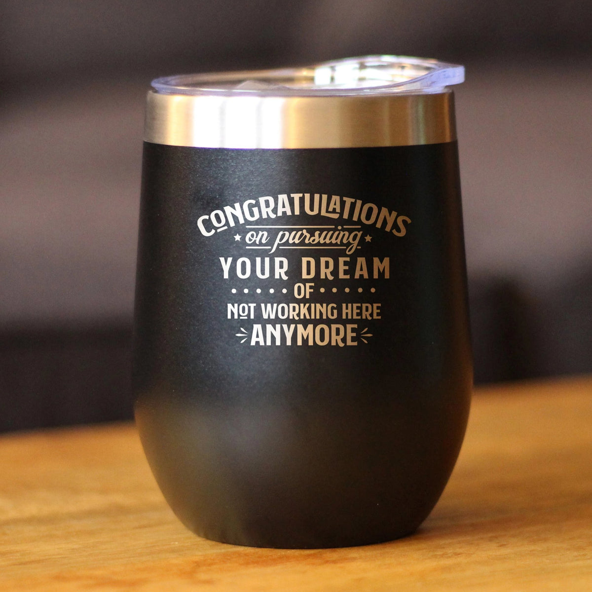 Congratulations on Pursuing Your Dream - Wine Tumbler