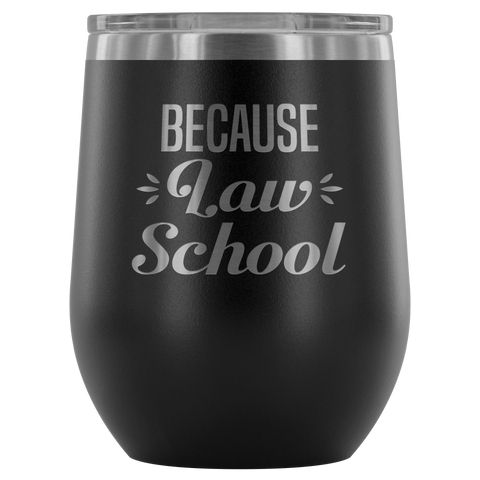 Image of Because Law School - Wine Tumbler