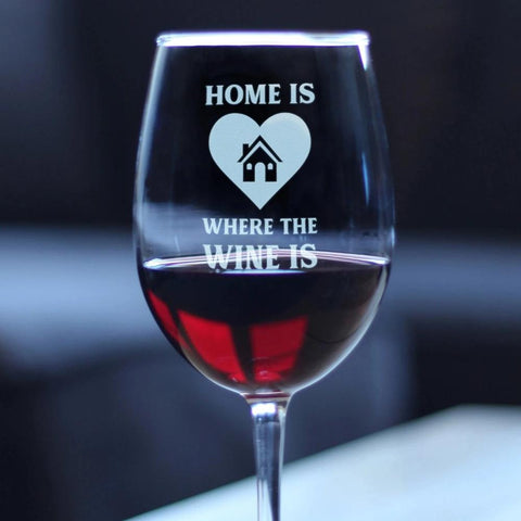 Home Is Where The Wine Is - 16.5 Ounce Stem Wine Glass