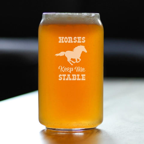 Horses Keep Me Stable - 16 Ounce Beer Can Pint Glass