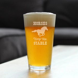 Horses Keep Me Stable - 16 Ounce Pint Glass