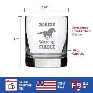 Horses Keep Me Stable - 10 Ounce Rocks Glass