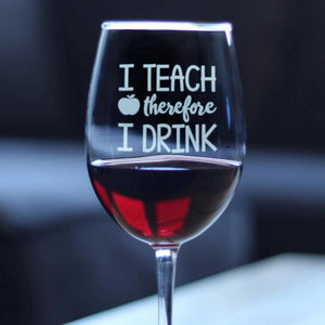 I Teach Therefore I Drink - 16.5 Ounce Stem Wine Glass