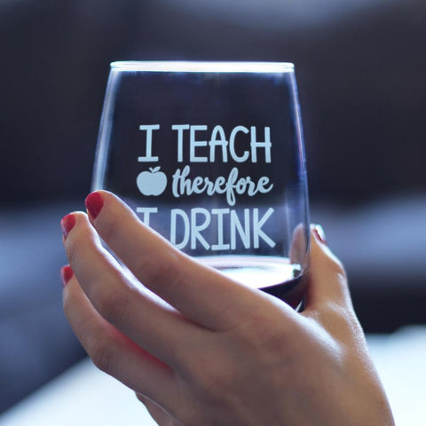 Image of I Teach Therefore I Drink - 17 Ounce Stemless Wine Glass