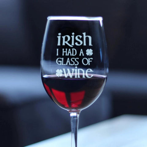 Irish I Had A Glass of Wine - 16.5 Ounce Stem Wine Glass