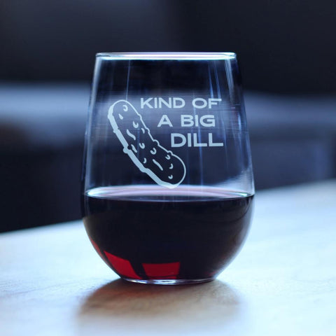 Kind of a Big Dill - 17 Ounce Stemless Wine Glass