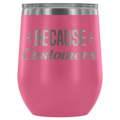 Image of Because Customers - Wine Tumbler