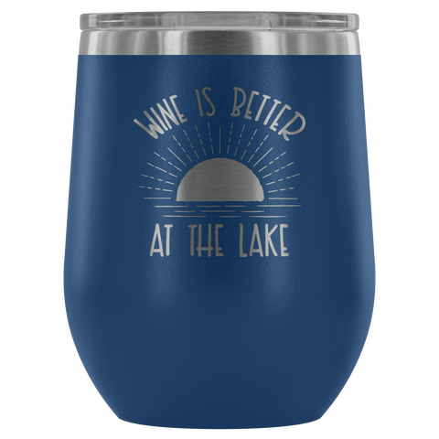 Wine is Better at the Lake - Wine Tumbler