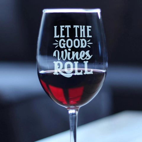 Let the Good Wines Roll ™ - 16.5 Ounce Stem Wine Glass