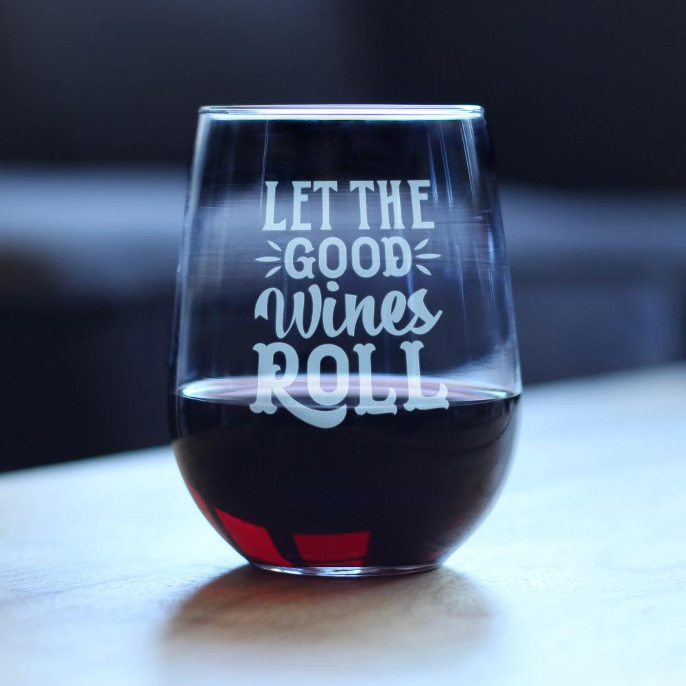 Let the Good Wines Roll ™ - 17 Ounce Stemless Wine Glass