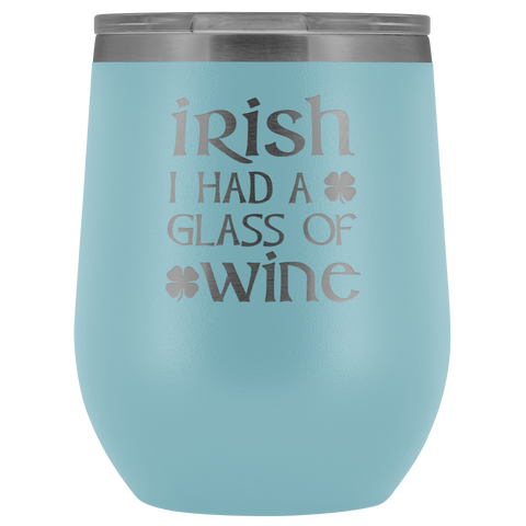 Image of Irish I Had A Glass Of Wine - Wine Tumbler