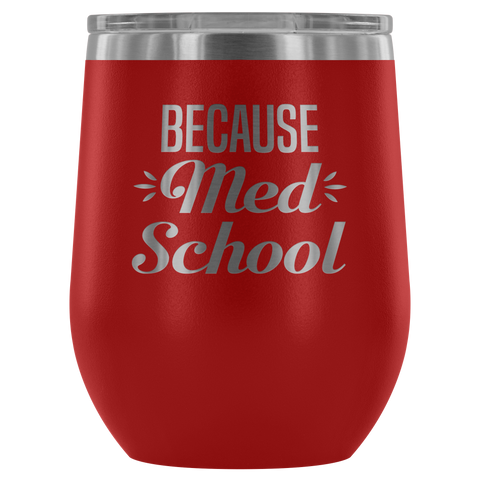Because Med School - Wine Tumbler