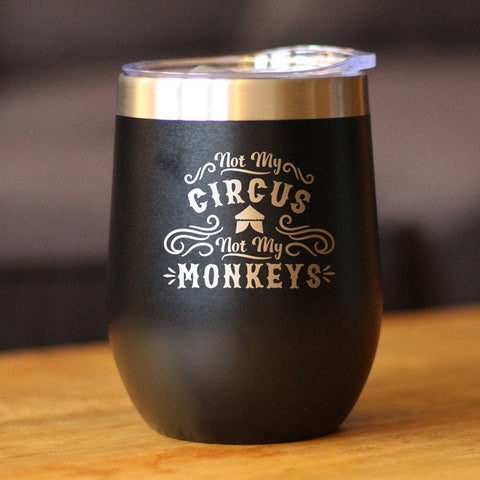 Not My Circus, Not My Monkeys - Wine Tumbler