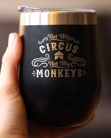 Image of Not My Circus, Not My Monkeys - Wine Tumbler