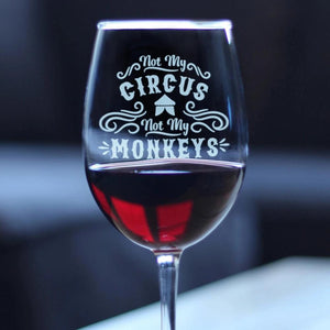 Not My Circus Not My Monkeys - 16.5 Ounce Stem Wine Glass