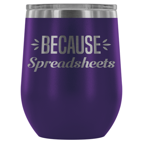 Because Spreadsheets - Wine Tumbler