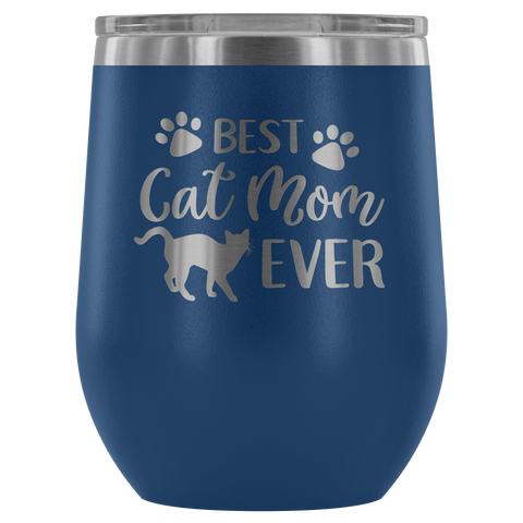Best Cat Mom Ever - Wine Tumbler