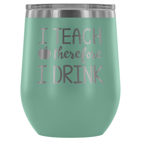 Image of I Teach, Therefore I Drink - Wine Tumbler