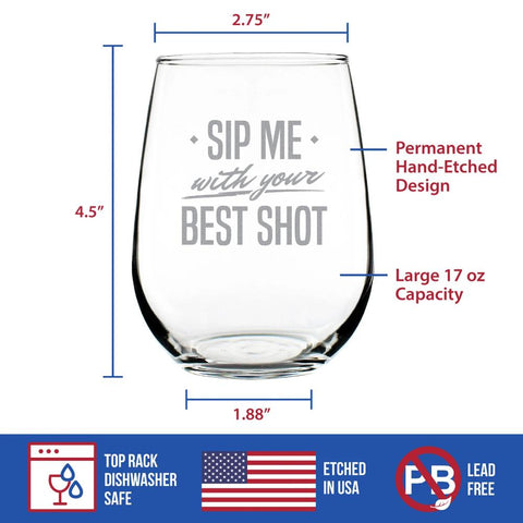 Sip Me With Your Best Shot ™ - 17 Ounce Stemless Wine Glass