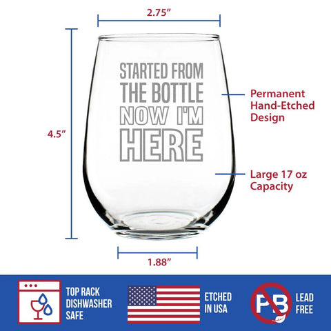 Started From the Bottle Now I'm Here - 17 Ounce Stemless Wine Glass