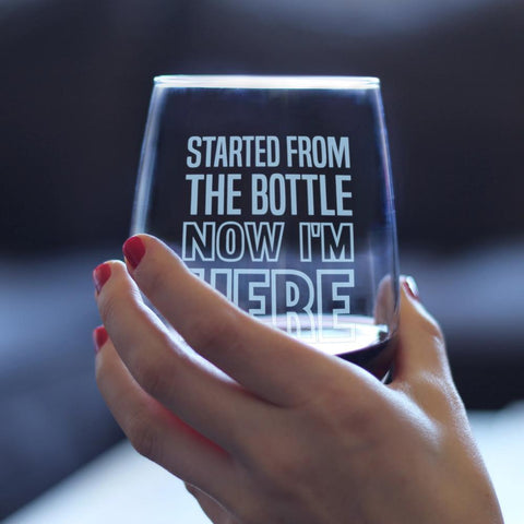 Started From the Bottle Now I'm Here ™ - 17 Ounce Stemless Wine Glass