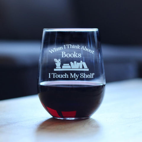 Image of When I Think About Books I Touch My Shelf - 17 Ounce Stemless Wine Glass
