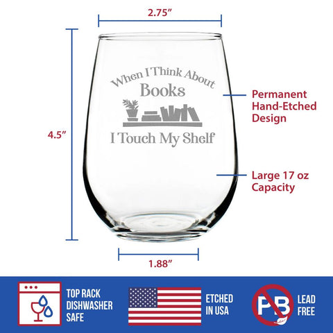 When I Think About Books I Touch My Shelf - 17 Ounce Stemless Wine Glass