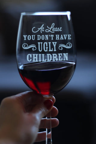 At Least You Don't Have Ugly Children  - 16.5 Ounce Stem Wine Glass