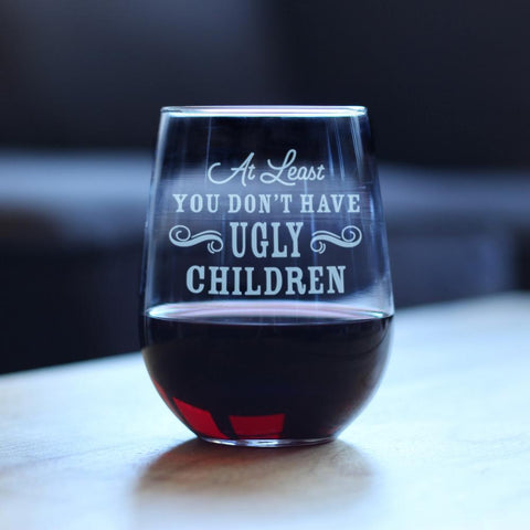 Image of At Least You Don't Have Ugly Children - 17 Ounce Stemless Wine Glass