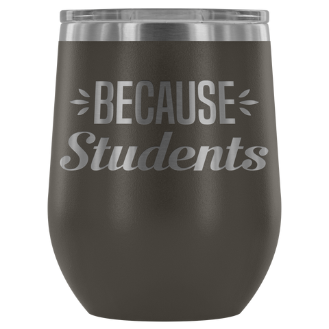 Because Students - Wine Tumbler