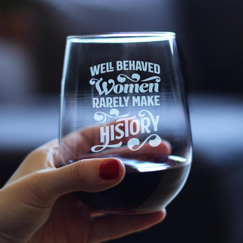 Well Behaved Women Rarely Make History - 17 Ounce Stemless Wine Glass