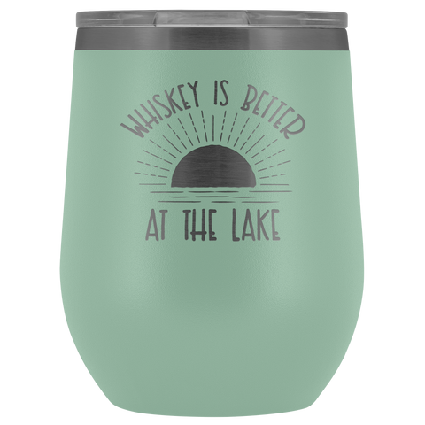 Whiskey Is Better At The Lake - Wine Tumbler