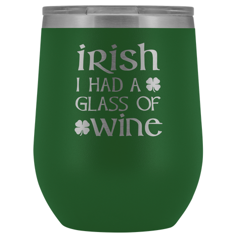 Irish I Had A Glass Of Wine - Wine Tumbler