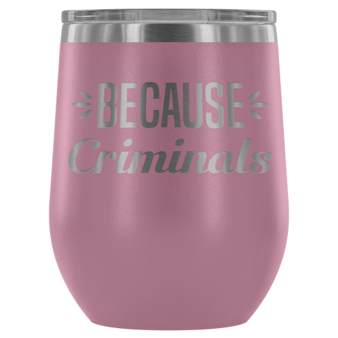 Because Criminals - Wine Tumbler