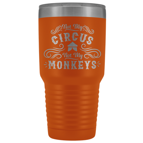 Image of Not My Circus - 30 oz. Tumbler