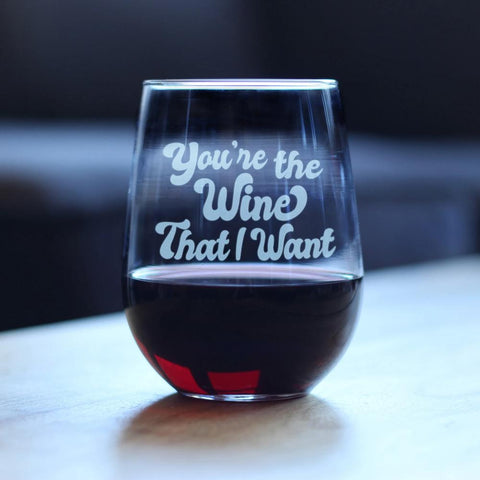 You're The Wine That I Want ™ - 17 Ounce Stemless Wine Glass