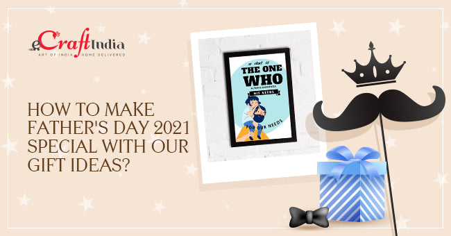 How to Make Father's Day 2021 Special with Our Gift Ideas?