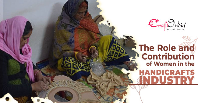 Role and Contribution of Women in the Handicrafts Industry