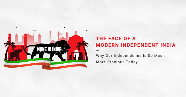 The Face Of A Modern Independent India – Why Our Independence Is So Much More Precious Today