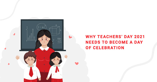 Why Teachers Day 2021 Needs To Become A Day Of Celebration