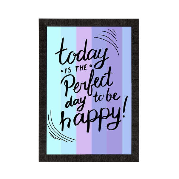 "ecraftindia-""today-is-the-perfect-day-to-be-happy""-motivational-quote-satin-matt-texture-uv-art-painting_1"