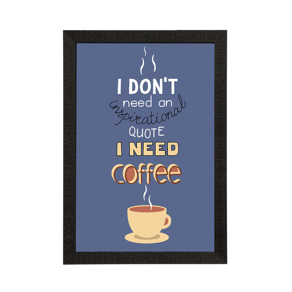 "ecraftindia-""i-dont-need-an-inspirational-quote-i-need-coffee""-motivational-quotes-satin-matt-texture-uv-art-painting_1"