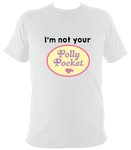 I'm not your Polly Pocket T shirt