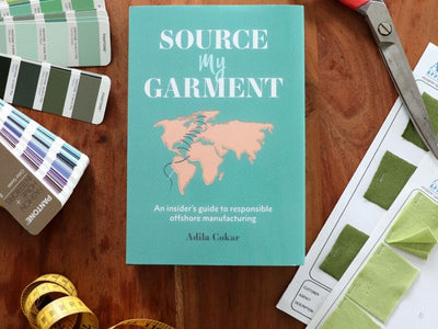 HOW TO MANUFACTURE RESPONSIBLY WITH THE SOURCE MY GARMENT BOOK